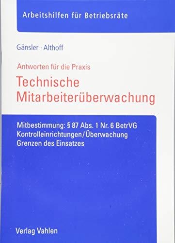 Technische Mitarbeiterüberwachung: Mitbestimmung: § 87 Abs. 1 Nr. 6 BetrVG, Kontrolleinrichtungen/Überwachung, Grenzen des Einsatzes