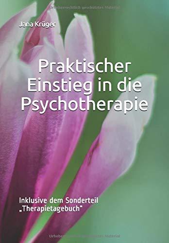 """Praktischer Einstieg in die Psychotherapie: Inklusive dem Sonderteil """"Therapietagebuch"""""""