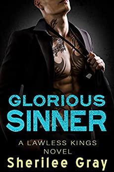 Glorious Sinner: A Lawless Kings Novella Book 4.5 by [Sherilee Gray]