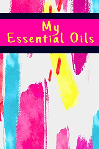 "My Essential Oils: EO Journal & Logbook Aromatherapy & Essential Oil Organizer with EO Blend Recipes – 6"" x 9"" 130 Guided Pages (Essential Oil Organizers)"