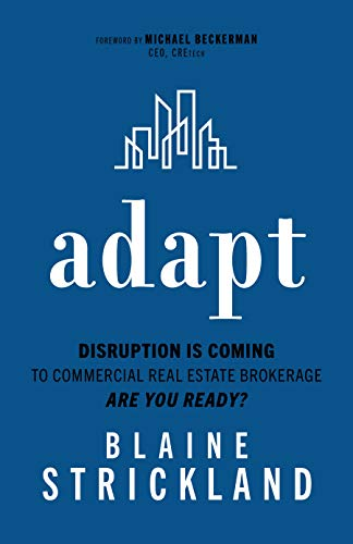 Adapt.  Disruption is Coming to Commercial Real Estate Brokerage.  Are You Ready?