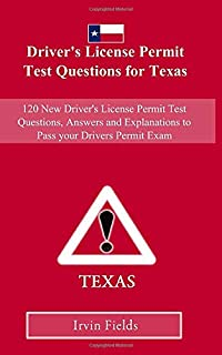 Driver's License Permit Test Questions for Texas: 120 New Drivers License Permit Test Questions, Answers and Explanations to Pass your DMV Permit Exam