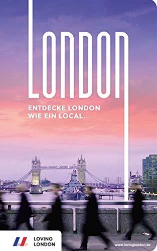 London Reiseführer: Entdecke London wie ein Local! Inkl. Insider-Tipps für 2021