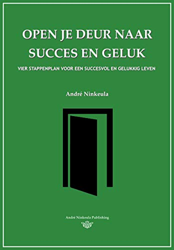 Open je deur naar succes en geluk: Vier stappenplan voor een succesvol en gelukkig leven