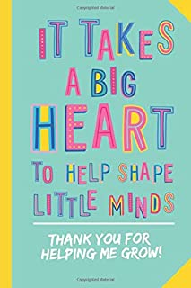 It takes a Big Heart to help Shape Little Minds - Thank You for Helping me Grow: Notebook (A5) Great for Preschool Teacher Appreciation Gifts, Nursery ... Kindergarten Graduation or Thank You Gifts