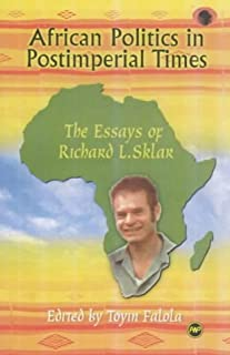 African Politics In Postimperial Times: The Essays of Richard L. Sklar