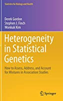 Heterogeneity in Statistical Genetics: How to Assess, Address, and Account for Mixtures in Association Studies (Statistics for Biology and Health)