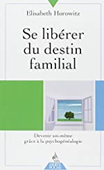 Se libérer du destin familial - Devenir soi-même grâce à la psychogénéalogie d'Elisabeth Horowitz