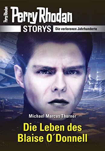 PERRY RHODAN-Storys: Die Leben des Blaise O'Donnell: Die verlorenen Jahrhunderte