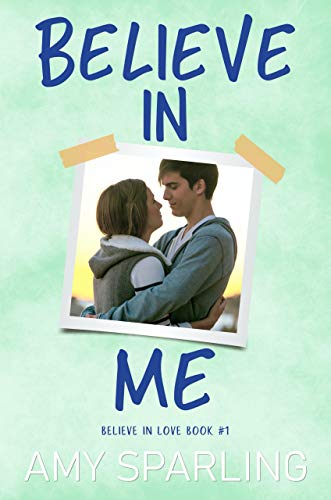 Believe in Me (Believe in Love - A Young Adult Romance Book 1) by [Amy Sparling]