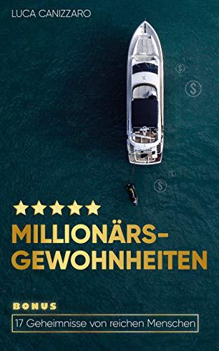 Millionärs-Gewohnheiten: Wie jeder Mensch mit den richtigen Gewohnheiten Millionär werden kann