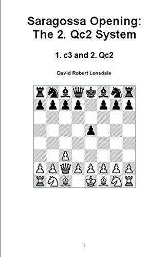 Saragossa Opening: The 2. Qc2 System: 1. c3 and 2. Qc2 (English Edition)