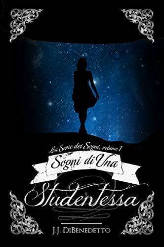 Book: Sogni Di Una Studentessa (Italian Edition) by J.J. DiBenedetto