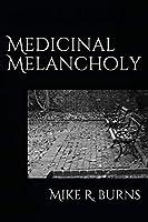 Medicinal Melancholy