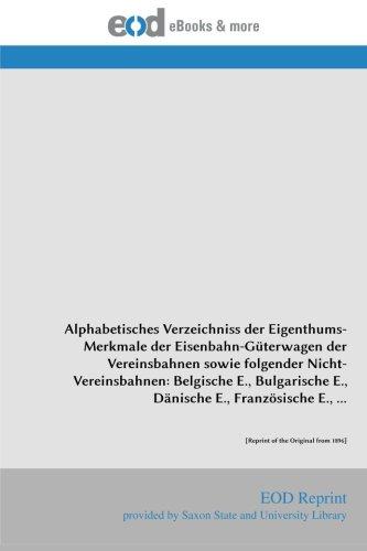Alphabetisches Verzeichniss der Eigenthums-Merkmale der Eisenbahn-Güterwagen der Vereinsbahnen sowi
