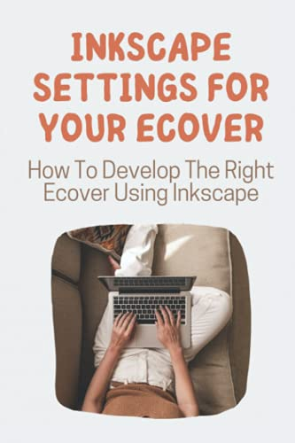 Inkscape Settings For Your Ecover: How To Develop The Right Ecover Using Inkscape: Change The Border Book Cover