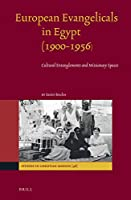 European Evangelicals in Egypt (1900-1956): Cultural Entanglements and Missionary Spaces (Studies in Christian Mission)