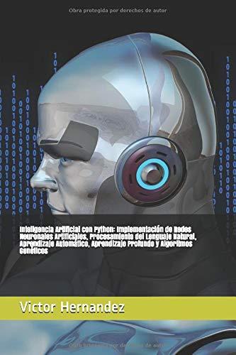Inteligencia Artificial con Python: Implementación de Redes Neuronales Artificiales, Procesamiento del Lenguaje Natural, Aprendizaje Automático, ... y Algoritmos Genéticos (Machine Learning)