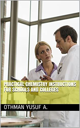 PRACTICAL CHEMISTRY INSTRUCTIONS FOR SCHOOLS AND COLLEGES (English Edition)