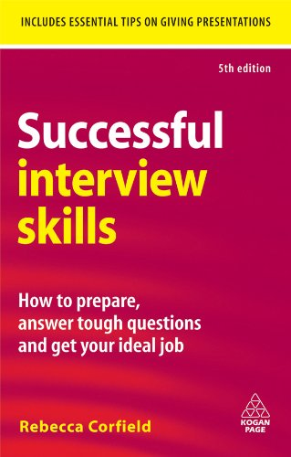 Successful Interview Skills: How to Prepare, Answer Tough Questions and Get Your Ideal Job (English Edition)