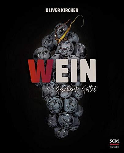 Wein: Ein Geschenk Gottes (Gottes Güte schmecken)