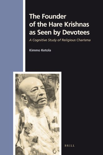 The Founder of the Hare Krishnas as Seen by Devotees: A Cognitive Study of Religious Charisma (Numen Book Series, Band 120)