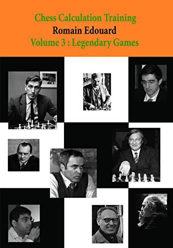 Chess Calculation Training Volume 3: Legendary Games