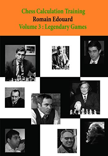 Chess Calculation Training Volume 3: Legendary Games