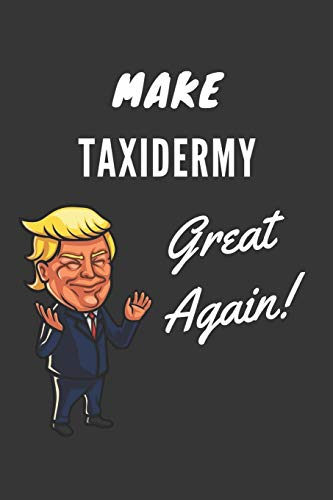 Make Taxidermy Great Again Notebook: Trump Gag Gift, Lined Journal, 120 Pages, 6 x 9, Matte Finish
