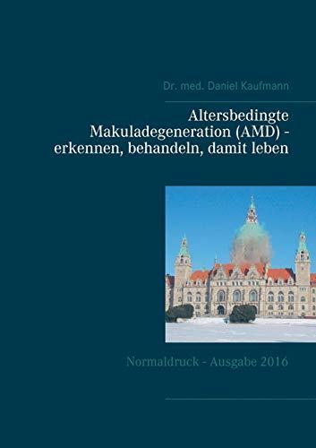Altersbedingte Makuladegeneration (AMD) - erkennen, behandeln, damit leben: Normaldruck - Ausgabe 2016