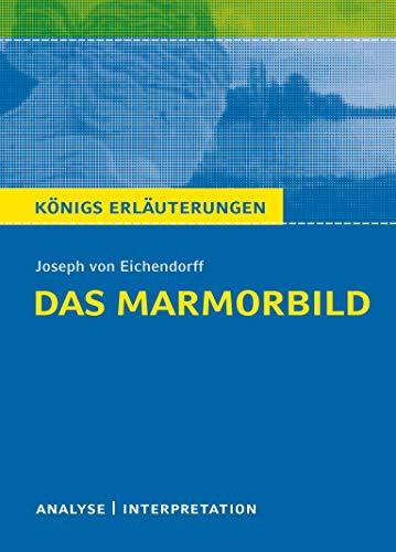 Das Marmorbild von Joseph von Eichendorff: Textanalyse und Interpretation mit ausführlicher Inhaltsangabe und Abituraufgaben mit Lösungen (Königs Erläuterungen, Band 248)