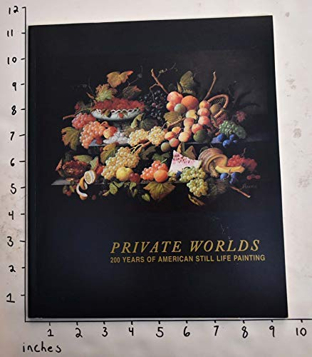 Private worlds: 200 years of American still life painting : December 19, 1996 through April 6, 1997
