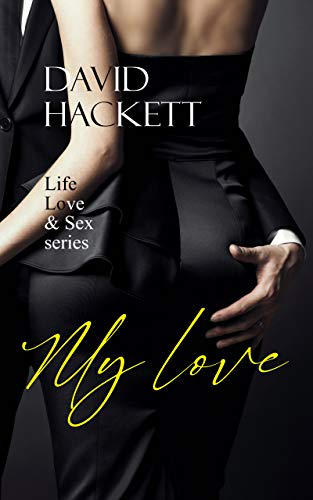 My Love: A Passionate Steamy Romance and Unforgettable Love Story (Life, Love & Sex Series) (English Edition)