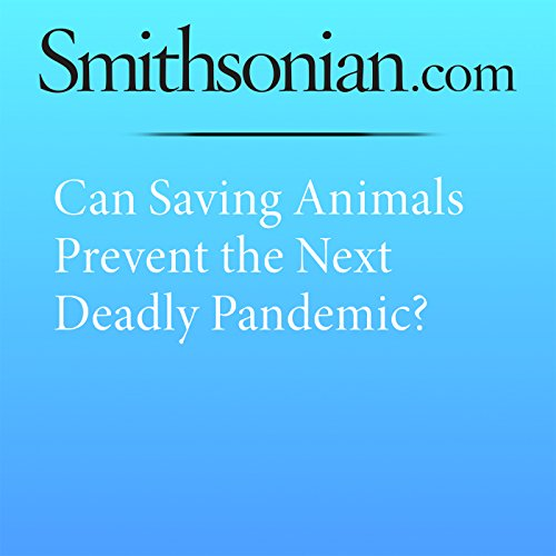 Can Saving Animals Prevent the Next Deadly Pandemic? cover art