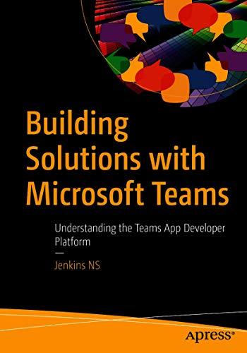 Building Solutions with Microsoft Teams: Understanding the Teams App Developer Platform