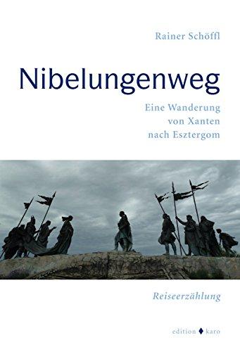 Nibelungenweg: Eine Wanderung von Xanten nach Esztergom (German Edition)