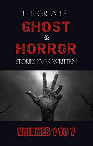 Box Set - The Greatest Ghost and Horror Stories Ever Written: volumes 1 to 7 (100+ authors & 200+ stories) (Halloween Stories) (English Edition)
