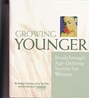 Growing Younger: Breakthrough Age-Defying Secrets by Doherty, Bridget; VanTine, Julia; Women, Prevention Health B published by Rodale Pr Hardcover