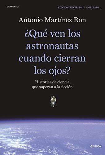 ¿Qué ven los astronautas cuando cierran los ojos?: Historias de ciencia que superan a la ficción (Drakontos)