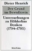 Der Grund im Bewusstsein: Untersuchungen zu Hlderlins Denken (1794/95)