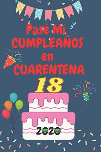 Pasé Mi 18 Cumpleaños En Cuarentena: Regalos de cumpleaños confinamiento 18 años para mujeres y hombres, Memorable Cuaderno De Notas, Regalo ... o Agenda o Diario