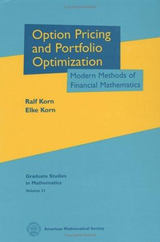 Korn, R: Options Pricing and Portfolio Optimization: Modern Methods of Financial Mathematics (Graduate Studies in Mathematics)