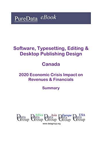 Software, Typesetting, Editing & Desktop Publishing Design Canada Summary: 2020 Economic Crisis Impact on Revenues & Financials (English Edition)