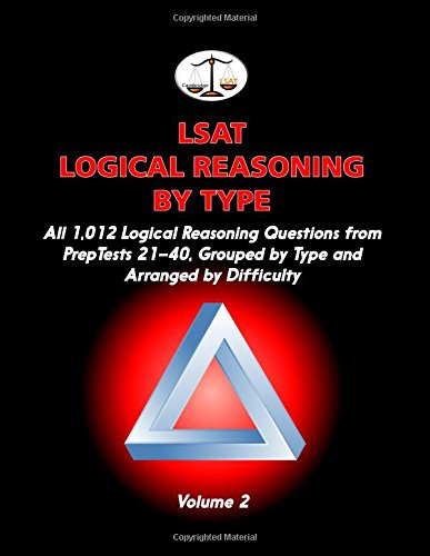 LSAT Logical Reasoning by Type, Volume 2: All 1,012 Logical Reasoning Questions from PrepTests 21-40, Grouped by Type an