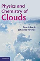 Physics and Chemistry of Clouds by Dennis Lamb Johannes Verlinde(2011-06-20)