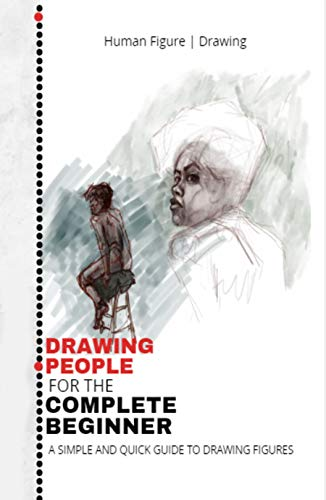 Drawing People For The Complete Beginner: A Simple And Quick Guide To Drawing Figures (English Edition)