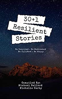 30+1 Resilient Stories by [Michael Ballard, Michelle Carty, Kelly (McDermott) Chiasson, Samantha F. Glass, Gordon So, Linsey Fischer, Jim Diodati]