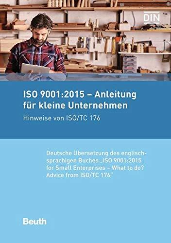 ISO 9001:2015 - Anleitung für kleine Unternehmen: Hinweise von ISO/TC 176 Deutsche Übersetzung der englischsprachigen Buches 'ISO 9001:2015 for Small Enterprises - What to do?'