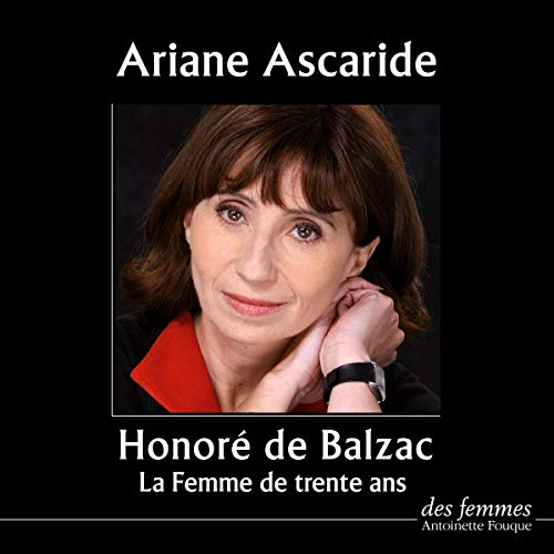 La Femme de trente ans                   By:                                                                                                                                 Honoré de Balzac                               Narrated by:                                                                                                                                 Ariane Ascaride                      Length: 8 hrs and 15 mins     Not rated yet     Overall 0.0
