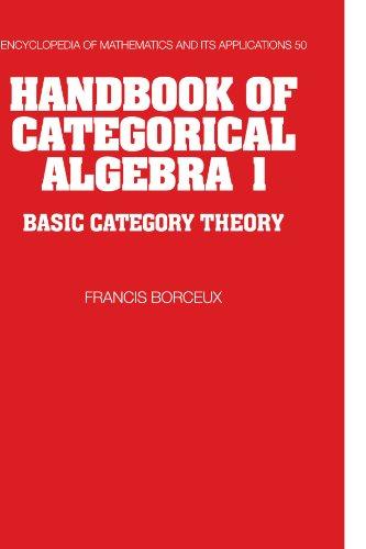 Handbook of Categorical Algebra: Volume 1, Basic Category Theory (Encyclopedia of Mathematics and its Applications)